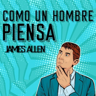 Como un Hombre Piensa Asi es Su Vida [As a Man Thinketh, Spanish Edition]