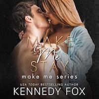 Make Me Stay (Make Me Series Book 3)