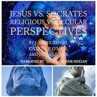Jesus vs. Socrates: Religious vs. Secular Perspectives