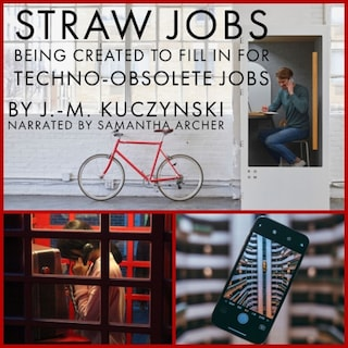 Straw Jobs Being Created to Fill in for Techno-obsolete Jobs