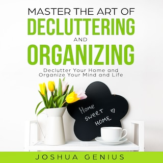 Master the Art of Decluttering and Organizing