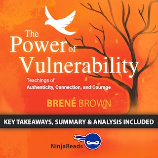 The Power of Vulnerability:Teachings of Authenticity, Connection, and Courage by Brené Brown: Key Takeaways, Summary & Analysis Included