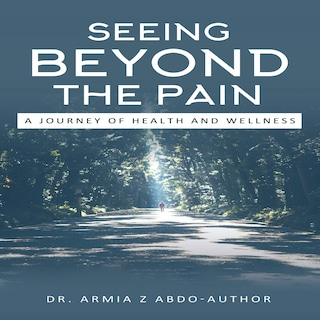 Seeing Beyond the Pain A Journey of Health and Wellness