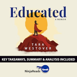 Educated: A Memoir by Tara Westover: Key Takeaways, Summary & Analysis