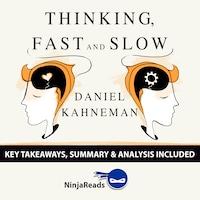 Thinking, Fast and Slow by Daniel Kahneman: Key Takeaways, Summary & Analysis Included