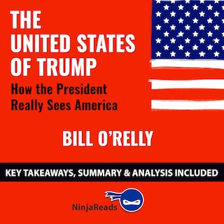 The United States of Trump: How the President Really Sees America by Bill O'Reilly: Key Takeaways, Summary & Analysis Included