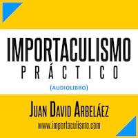 Importaculismo Práctico (Audiolibro - Estoicismo Moderno)