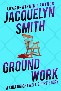 Ground Work: A Kira Brightwell Short Story