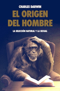 El origen del hombre, la selección natural y la sexual.