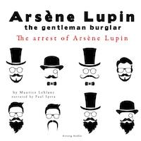The arrest of Arsene Lupin, the adventures of Arsene Lupin the gentleman burglar