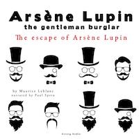 The escape of Arsene Lupin, the adventures of Arsene Lupin the gentleman burglar