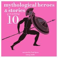 10 mythological heroes and stories, greek mythology