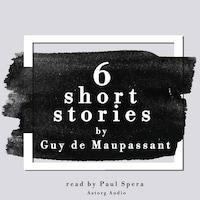 6 short stories by Guy de Maupassant