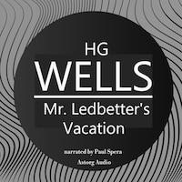 HG Wells : Mr. Ledbetter's Vacation