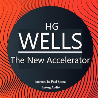 HG Wells : The New Accelerator