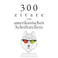 300 Zitate von amerikanischen Schriftstellern