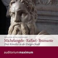 Michelangelo - Raffael - Bramante (Ungekürzt)