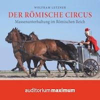 Der römische Circus (Ungekürzt)