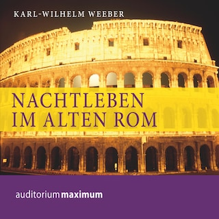 Nachtleben im alten Rom (Ungekürzt)