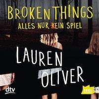 Broken Things. Alles nur (k)ein Spiel