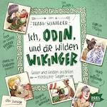 Ich, Odin, und die wilden Wikinger. Götter und Helden erzählen nordische Sagen