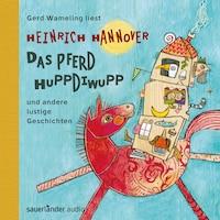 Das Pferd Huppdiwupp und andere lustige Geschichten (Autorisierte Lesefassung)