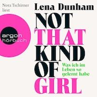Not That Kind of Girl  - Was ich im Leben so gelernt habe (Ungekürzte Fassung)