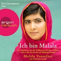 Ich bin Malala - Das Mädchen, das die Taliban erschießen wollten, weil es für das Recht auf Bildung kämpft (ungekürzt)