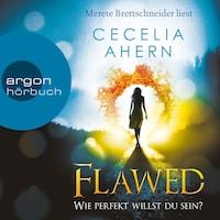 Flawed - Wie perfekt willst du sein? (Ungekürzte Lesung)