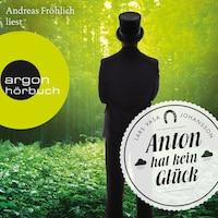 Anton hat kein Glück (Gekürzte Lesung)