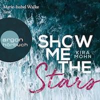 Show Me the Stars - Leuchtturm-Trilogie, Band 1 (Gekürzte Lesung)