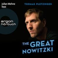The Great Nowitzki - Das außergewöhnliche Leben des großen deutschen Sportlers (Ungekürzte Lesung)