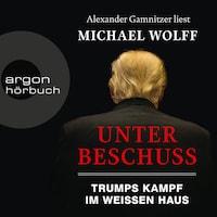 Unter Beschuss - Trumps Kampf im Weißen Haus (Ungekürzte Lesung)