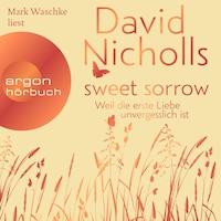 Sweet Sorrow - Weil die erste Liebe unvergesslich ist (ungekürzt)