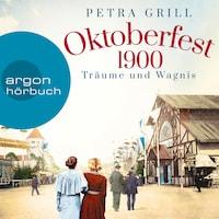 Oktoberfest 1900 - Träume und Wagnis (Gekürzte Lesung)
