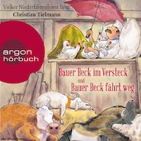 Bauer Beck im Versteck und Bauer Beck fährt weg (Ungekürzte Lesung)