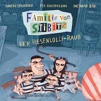 Der Riesenlolli-Raub - Familie von Stibitz, Band 1 (Ungekürzte Lesung)