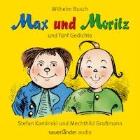 Max und Moritz - und fünf Gedichte (Ungekürzte Lesung mit Musik)