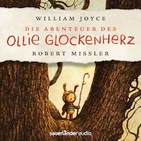 Die Abenteuer des Ollie Glockenherz (Autorisierte Lesefassung mit Musik)