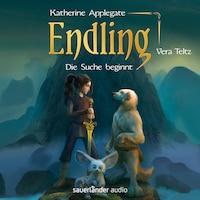 Endling - Die Suche beginnt - Die Endling-Trilogie, Band 1 (Ungekürzte Lesung)