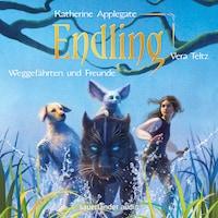 Endling, Weggefährten und Freunde - Die Endling-Trilogie, Band 2 (Ungekürzte Lesung)