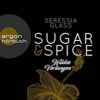 Wildes Verlangen - Sugar & Spice, Band 2 (Ungekürzte Lesung)
