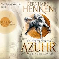 Die Weiße Königin - Die Chroniken von Azuhr, Band 2 (Ungekürzte Lesung)