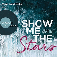 Show Me the Stars - Leuchtturm-Trilogie, Band 1 (Ungekürzte Lesung)