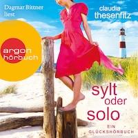 Sylt oder solo: Ein Glückshörbuch (Ungekürzte Lesung)