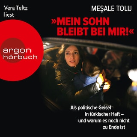 """""""Mein Sohn bleibt bei mir!"""" - Als politische Geisel in türkischer Haft - und warum es noch nicht zu Ende ist (Ungekürzte Lesung)"""