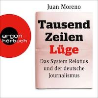 Tausend Zeilen Lüge - Das System Relotius und der deutsche Journalismus (Ungekürzte Lesung)