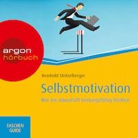 Selbstmotivation - Wie Sie dauerhaft leistungsfähig bleiben - Haufe TaschenGuide (Ungekürzte Fassung)
