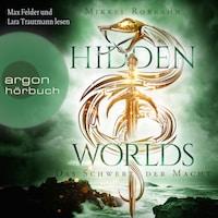 Hidden Worlds - Das Schwert der Macht - Hidden Worlds, Band 3 (Ungekürzt)