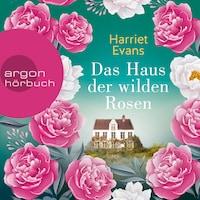 Das Haus der wilden Rosen (Ungekürzt)